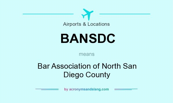 What does BANSDC mean? It stands for Bar Association of North San Diego County