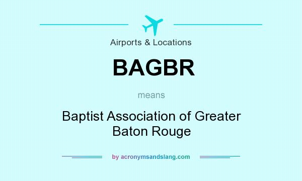 What does BAGBR mean? It stands for Baptist Association of Greater Baton Rouge