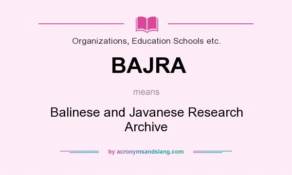 What does BAJRA mean? It stands for Balinese and Javanese Research Archive