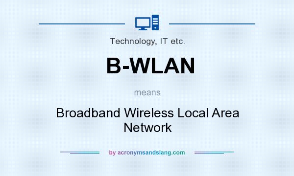 What does B-WLAN mean? It stands for Broadband Wireless Local Area Network