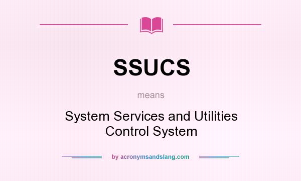 What does SSUCS mean? It stands for System Services and Utilities Control System
