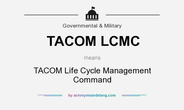 What does TACOM LCMC mean? It stands for TACOM Life Cycle Management Command