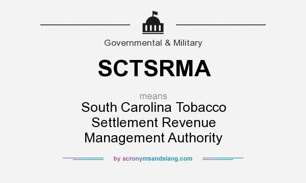 What does SCTSRMA mean? It stands for South Carolina Tobacco Settlement Revenue Management Authority
