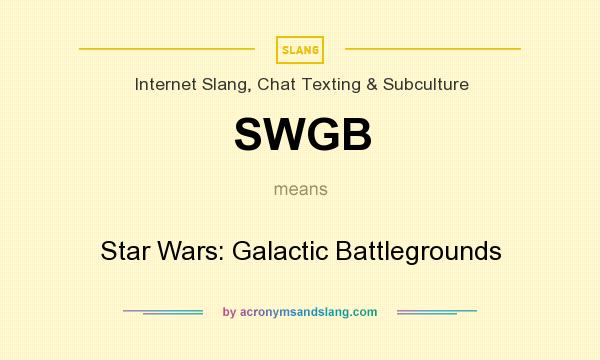 What does SWGB mean? It stands for Star Wars: Galactic Battlegrounds
