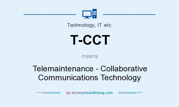 What does T-CCT mean? It stands for Telemaintenance - Collaborative Communications Technology