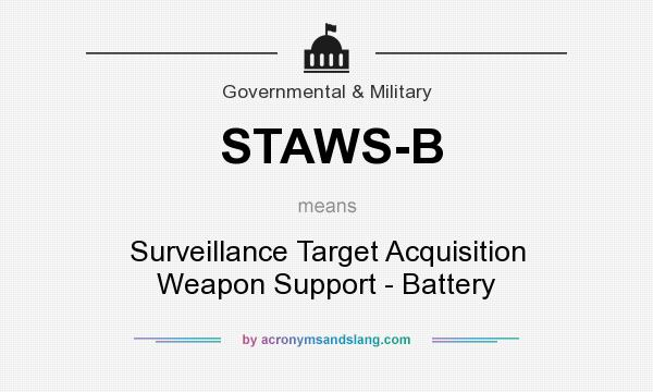 What does STAWS-B mean? It stands for Surveillance Target Acquisition Weapon Support - Battery