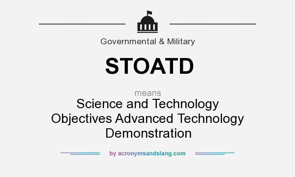 What does STOATD mean? It stands for Science and Technology Objectives Advanced Technology Demonstration
