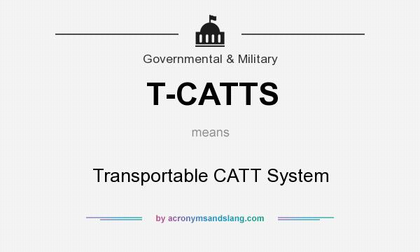 What does T-CATTS mean? It stands for Transportable CATT System