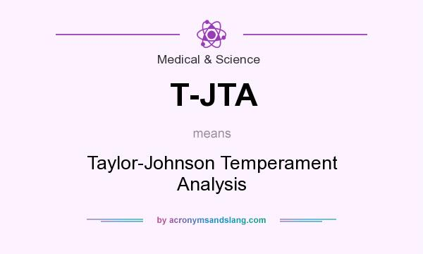 What does T-JTA mean? It stands for Taylor-Johnson Temperament Analysis