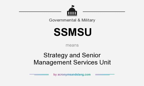What does SSMSU mean? It stands for Strategy and Senior Management Services Unit