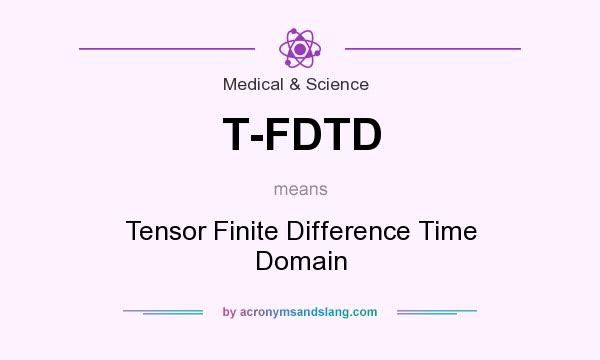 What does T-FDTD mean? It stands for Tensor Finite Difference Time Domain