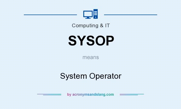 What does SYSOP mean? It stands for System Operator