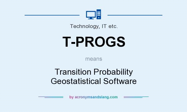 What does T-PROGS mean? It stands for Transition Probability Geostatistical Software
