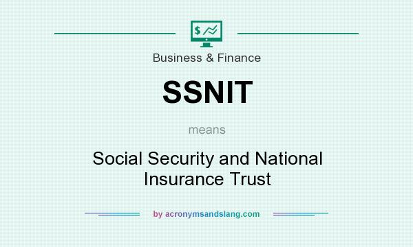 What does SSNIT mean? It stands for Social Security and National Insurance Trust