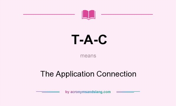 What does T-A-C mean? It stands for The Application Connection