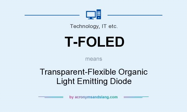 What does T-FOLED mean? It stands for Transparent-Flexible Organic Light Emitting Diode