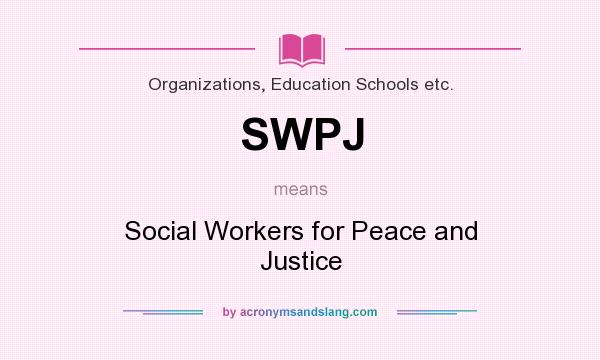 What does SWPJ mean? It stands for Social Workers for Peace and Justice