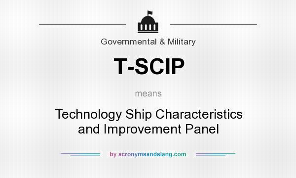 What does T-SCIP mean? It stands for Technology Ship Characteristics and Improvement Panel