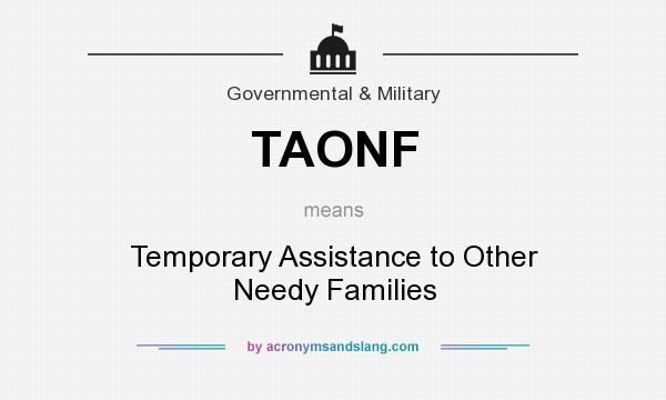 What does TAONF mean? It stands for Temporary Assistance to Other Needy Families
