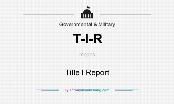 What does T-I-R mean? It stands for Title I Report
