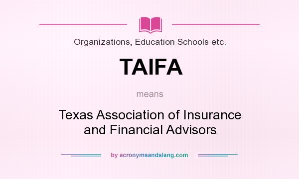 What does TAIFA mean? It stands for Texas Association of Insurance and Financial Advisors
