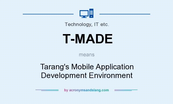 What does T-MADE mean? It stands for Tarang`s Mobile Application Development Environment
