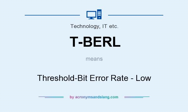 What does T-BERL mean? It stands for Threshold-Bit Error Rate - Low