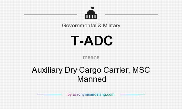 What does T-ADC mean? It stands for Auxiliary Dry Cargo Carrier, MSC Manned