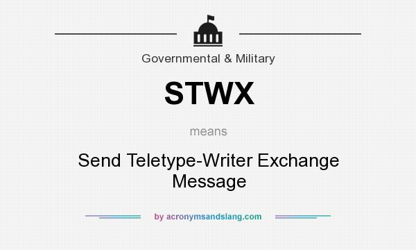 What does STWX mean? It stands for Send Teletype-Writer Exchange Message