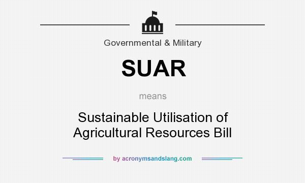 What does SUAR mean? It stands for Sustainable Utilisation of Agricultural Resources Bill
