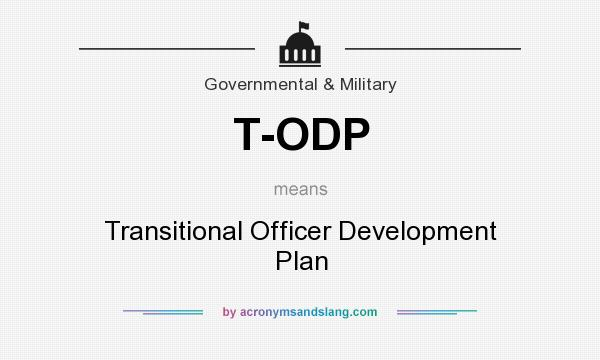 What does T-ODP mean? It stands for Transitional Officer Development Plan