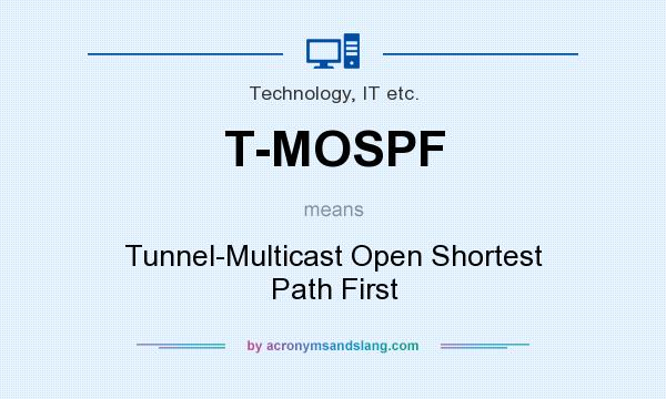 What does T-MOSPF mean? It stands for Tunnel-Multicast Open Shortest Path First