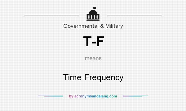 What does T-F mean? It stands for Time-Frequency