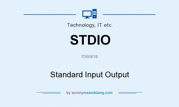 What does STDIO mean? It stands for Standard Input Output