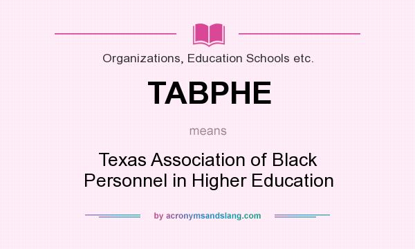 What does TABPHE mean? It stands for Texas Association of Black Personnel in Higher Education