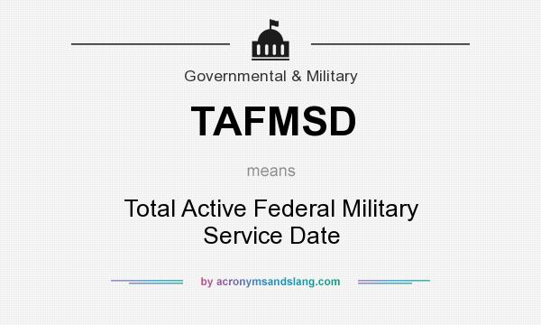 What does TAFMSD mean? It stands for Total Active Federal Military Service Date