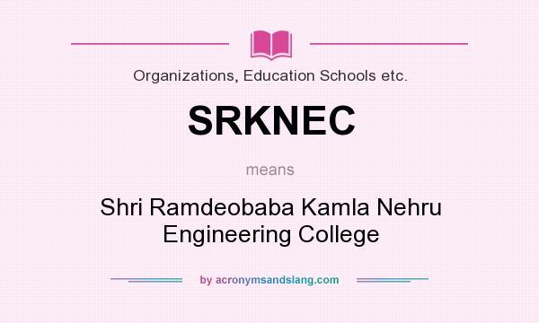 What does SRKNEC mean? It stands for Shri Ramdeobaba Kamla Nehru Engineering College