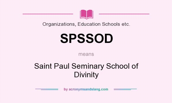 What does SPSSOD mean? It stands for Saint Paul Seminary School of Divinity