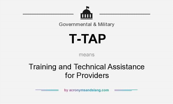 What does T-TAP mean? It stands for Training and Technical Assistance for Providers