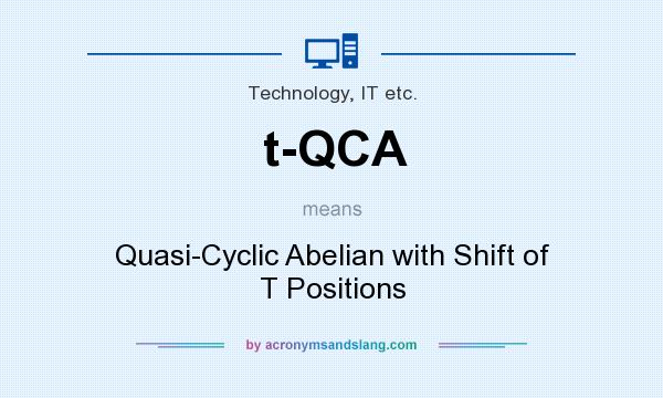 What does t-QCA mean? It stands for Quasi-Cyclic Abelian with Shift of T Positions