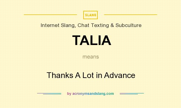 What does TALIA mean? It stands for Thanks A Lot in Advance