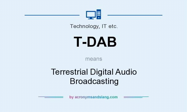 What does T-DAB mean? It stands for Terrestrial Digital Audio Broadcasting