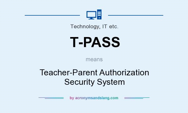 What does T-PASS mean? It stands for Teacher-Parent Authorization Security System