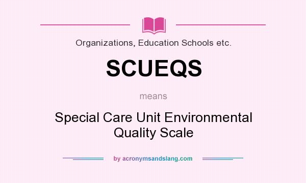 What does SCUEQS mean? It stands for Special Care Unit Environmental Quality Scale