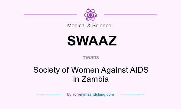 What does SWAAZ mean? It stands for Society of Women Against AIDS in Zambia