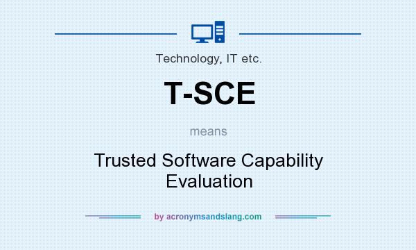 What does T-SCE mean? It stands for Trusted Software Capability Evaluation