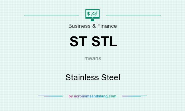What does ST STL mean? It stands for Stainless Steel