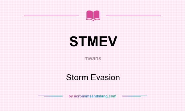What does STMEV mean? It stands for Storm Evasion