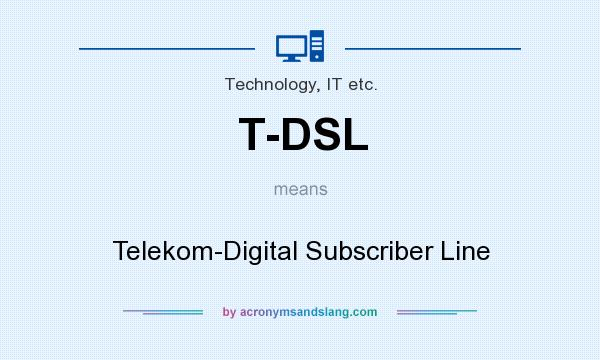 What does T-DSL mean? It stands for Telekom-Digital Subscriber Line