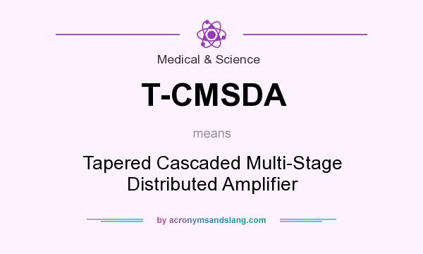 What does T-CMSDA mean? It stands for Tapered Cascaded Multi-Stage Distributed Amplifier